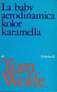 Tom Wolfe, La baby aerodinamica kolor karamella, Feltrinelli